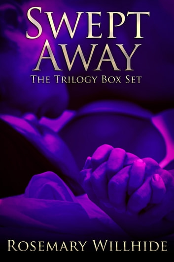 Swept Away Trilogy Box Set ebook by Rosemary Willhide