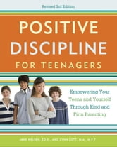 Positive Discipline for Teenagers, Revised 3rd Edition - Empowering Your Teens and Yourself Through Kind and Firm Parenting ebook by Jane Nelsen,Lynn Lott