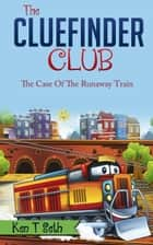 Mysteries for Kids : The CLUE FINDER CLUB : THE CASE OF THE RUNAWAY TRAIN - Kids detective books- The ClueFinder Club, #2 ebook by Ken T Seth