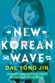 New Korean Wave - Transnational Cultural Power in the Age of Social Media ebook by Dal Jin