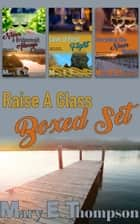 Raise A Glass Boxed Set #1 ebook by Mary E Thompson