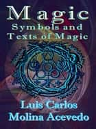 Magic: Symbols and Texts of Magic ebook by Luis Carlos Molina Acevedo