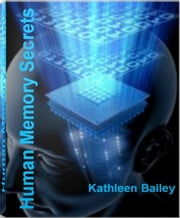 Human Memory Secrets - Essentials of How Human Memory Works, Human Memory Capacity, Human Memory Facts and More ebook by Kathleen Bailey
