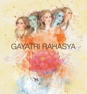 Gayatri Rahasya (Secrets of Gayatri Mantra) - The Light To Life's Golden Secrets ebook by Shri Prabhu Ashrit Swamiji