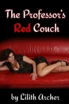 The Professor's Red Couch - an Interracial Gangbang between Three Hot Athletes and Their Sizzling Teacher ebook by Lilith Archer