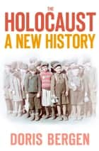 Holocaust - A New History ebook by Doris Bergen