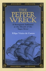 The Pepper Wreck: A Portuguese Indiaman at the Mouth of the Tagus River ebook by De Castro, Filipe Vieira