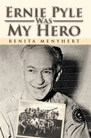 Ernie Pyle Was My Hero ebook by Renita Menyhert