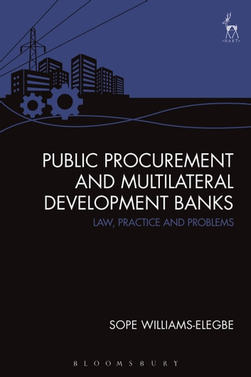 Public Procurement and Multilateral Development Banks - Law, Practice and Problems ebook by Sope Williams-Elegbe