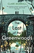 The Last of the Greenwoods ebook by Clare Morrall