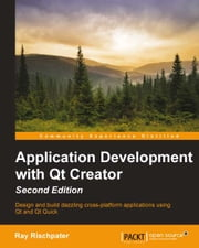 Application Development with Qt Creator - Second Edition ebook by Ray Rischpater