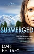 Submerged (Alaskan Courage Book #1) ebook by Dani Pettrey