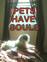 Pets Have Souls ebook by Julia A. Harris