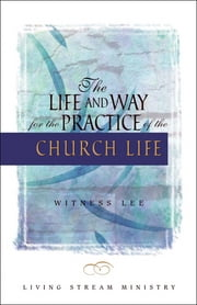 The Life and Way for the Practice of the Church Life ebook by Witness Lee