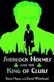 Sherlock Holmes and the King of Clubs ebook by Hayes, Steve