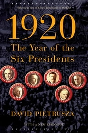 1920 - The Year of the Six Presidents ebook by David Pietrusza