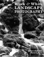Black & White Landscape Photography ebook by Collett, John