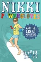 Nikki Powergloves and the Great Adventure ebook by David Estes