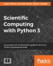 Scientific Computing with Python 3 ebook by Claus Fuhrer, Jan Erik Solem, Olivier Verdier