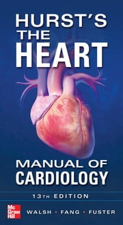 Hurst's the Heart Manual of Cardiology, Thirteenth Edition ebook by Richard Walsh,Valentin Fuster,James Fang,Robert O'Rourke