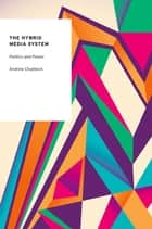 The Hybrid Media System - Politics and Power ebook by Andrew Chadwick