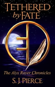 Tethered by Fate (Book Two: The Alyx Rayer Chronicles) ebook by S.J. Pierce