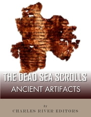 Ancient Artifacts: The Dead Sea Scrolls ebook by Charles River Editors