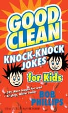 Good Clean Knock-Knock Jokes for Kids ebook by Bob Phillips