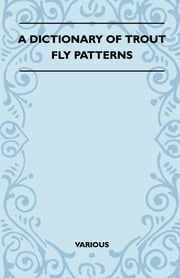 A Dictionary of Trout Fly Patterns ebook by Various