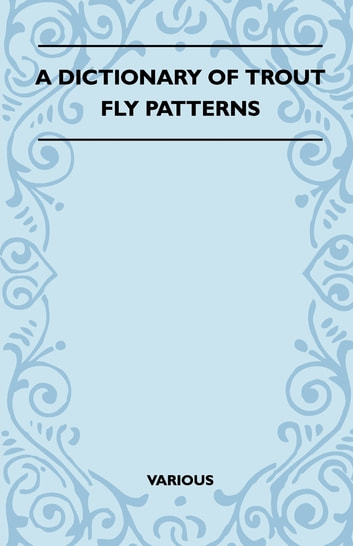 A Dictionary of Trout Fly Patterns ebook by Various Authors