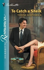 To Catch a Sheik ebook by Teresa Southwick