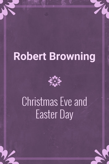 Christmas Eve and Easter Day ebook by Robert Browning