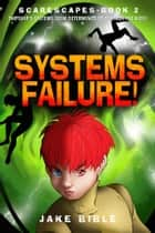 ScareScapes Book Two - Systems Failure! ebook by Jake Bible