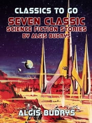 Seven Classic Science Fiction Stories By Algis Budrys ebook by Algis Budrys