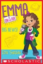 Big News! (Emma is on the Air #1) ebook by Ida Siegal