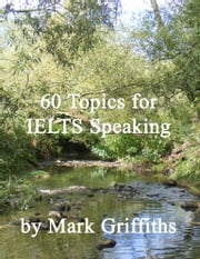 60 Topics for IELTS Speaking ebook by Mark Griffiths