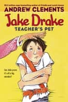 Jake Drake, Teacher's Pet ebook by Andrew Clements,Dolores Avendaño