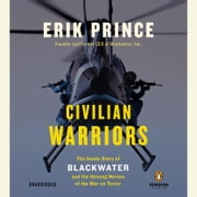 Civilian Warriors - The Inside Story of Blackwater and the Unsung Heroes of the War on Terror Audiolibro by Erik Prince