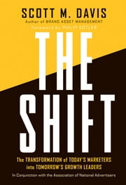 The Shift - The Transformation of Today's Marketers into Tomorrow's Growth Leaders ebook by Scott M. Davis,Philip Kotler