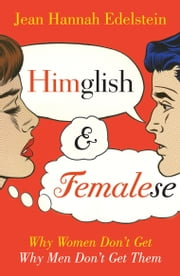 Himglish and Femalese - Why women don't get why men don't get them ebook by Jean Hannah Edelstein