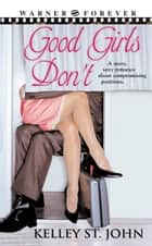 Good Girls Don't ebook by Kelley St. John