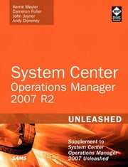 System Center Operations Manager (OpsMgr) 2007 R2 Unleashed: Supplement to System Center Operations Manager 2007 Unleashed ebook by Meyler, Kerrie