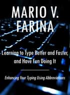 Learning to Type Better and Faster, and Have Fun Doing It ebook by Mario V. Farina
