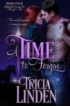 A Time To Forgive - The MacNicol Clan Through Time, #4 ebook by Tricia Linden