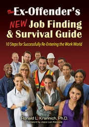 The Ex-Offender's New Job Finding and Survival Guide - 10 Steps for Successfully Re-Entering the Work World ebook by Ronald L. Krannich,Joyce Lain Kennedy