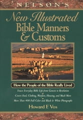 Nelson's New Illustrated Bible Manners and Customs - How the People of the Bible Really Lived ebook by Howard Vos