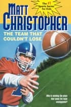 The Team That Couldn't Lose ebook by Matt Christopher,The #1 Sports Writer for Kids