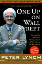 One Up On Wall Street - How To Use What You Already Know To Make Money In ebook by Peter Lynch, John Rothchild