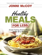 Healthy Meals for Less - Great-Tasting Simple Recipes Under $1 a Serving ebook by Jonni McCoy