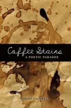 Coffee Stains - A Poetic Paradox ebook by